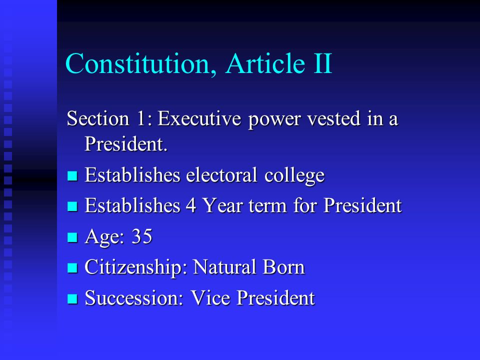 Constitution, Article II Section 1: Executive power vested in a President. Establishes electoral college Establishes electoral college Establishes 4 Y