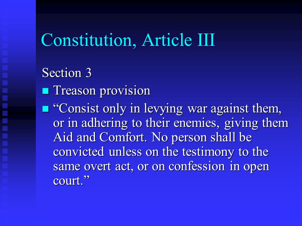 Constitution, Article III Section 3 Treason provision Treason provision Consist only in levying war against them, or in adhering to their enemies, giv