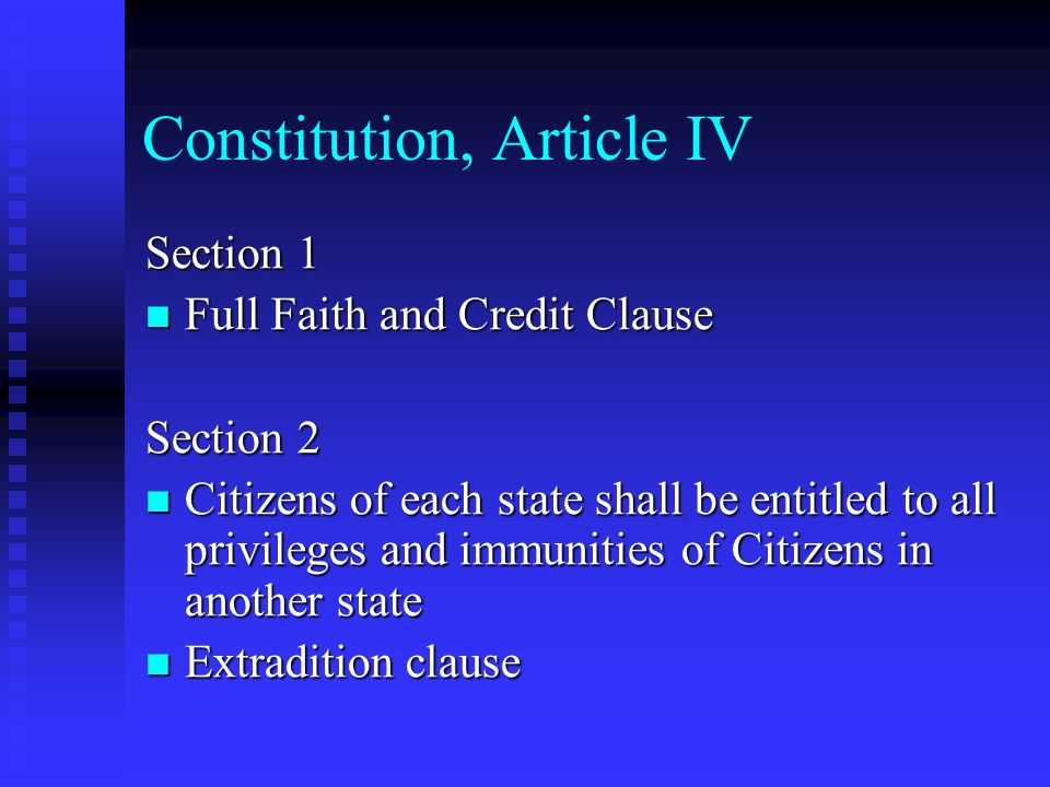 Constitution, Article IV Section 1 Full Faith and Credit Clause Full Faith and Credit Clause Section 2 Citizens of each state shall be entitled to all