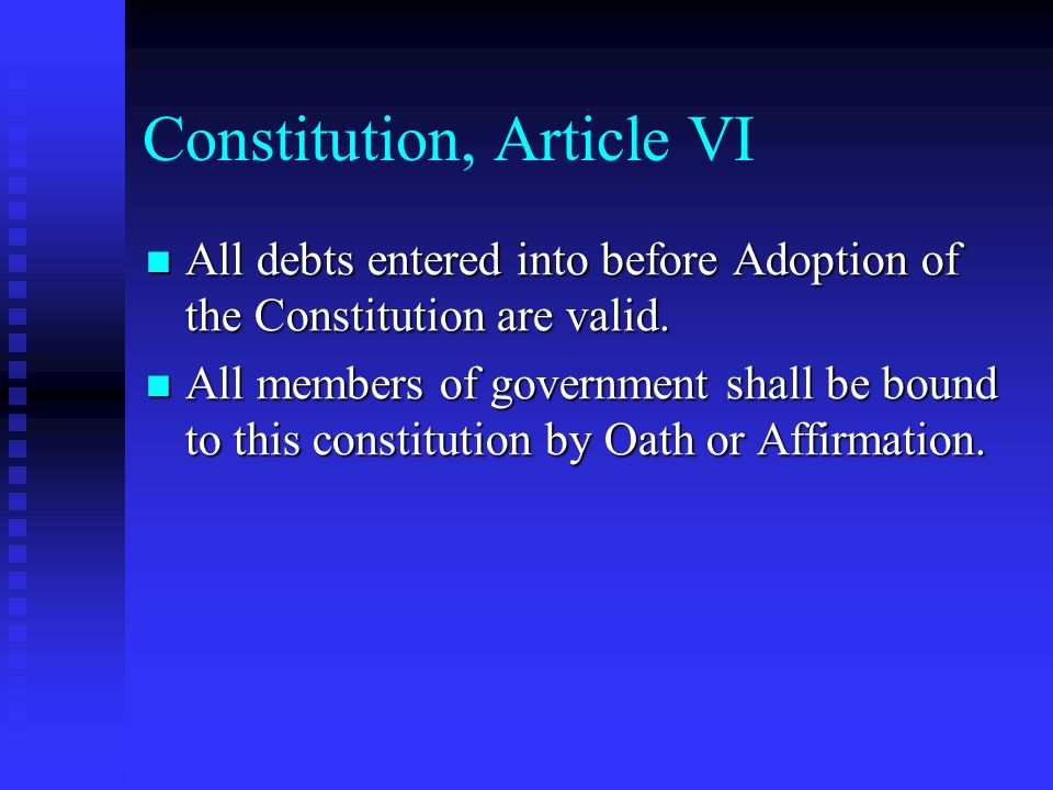 Constitution, Article VI All debts entered into before Adoption of the Constitution are valid. All debts entered into before Adoption of the Constitut