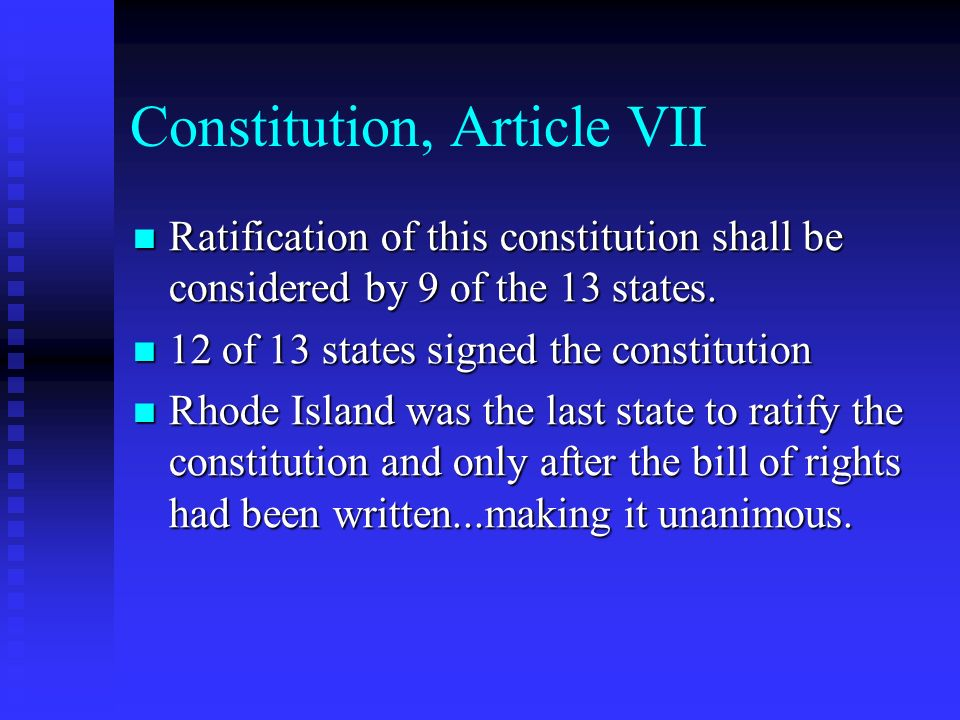 Constitution, Article VII Ratification of this constitution shall be considered by 9 of the 13 states. Ratification of this constitution shall be cons