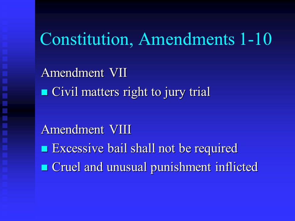 Constitution, Amendments 1-10 Amendment VII Civil matters right to jury trial Civil matters right to jury trial Amendment VIII Excessive bail shall no