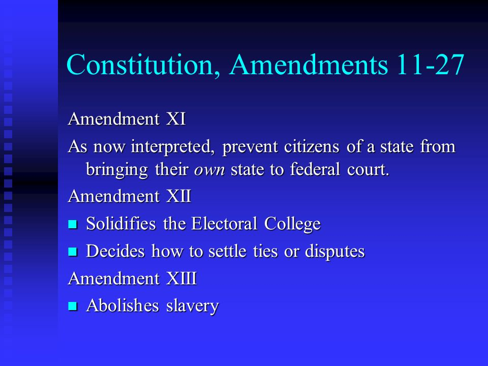 Constitution, Amendments 11-27 Amendment XI As now interpreted, prevent citizens of a state from bringing their own state to federal court. Amendment