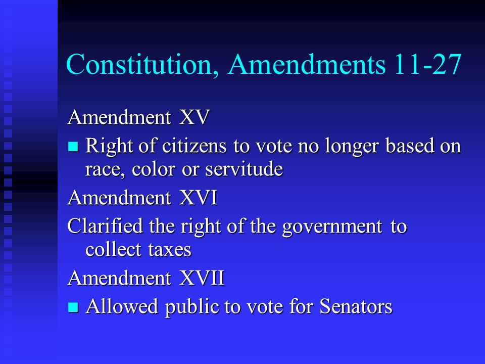 Constitution, Amendments 11-27 Amendment XV Right of citizens to vote no longer based on race, color or servitude Right of citizens to vote no longer