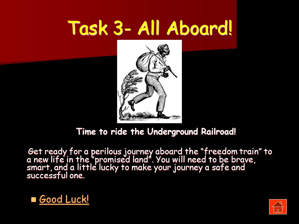 Task 3- All Aboard! Time to ride the Underground Railroad! Time to ride the Underground Railroad! Get ready for a perilous journey aboard the freedom