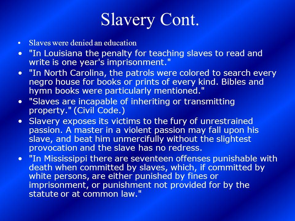 Slavery Cont. Slaves were denied an education