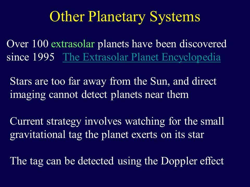 Other Planetary Systems Over 100 extrasolar planets have been discovered since 1995 The Extrasolar Planet EncyclopediaThe Extrasolar Planet Encycloped