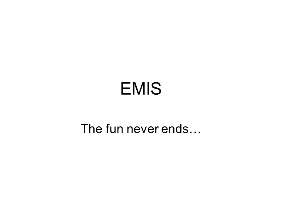 EMIS The fun never ends…