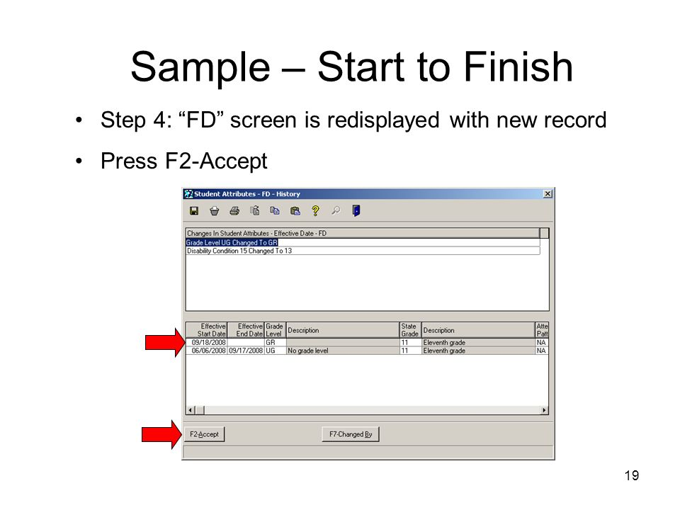 19 Sample – Start to Finish Step 4: FD screen is redisplayed with new record Press F2-Accept