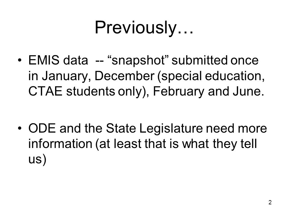 2 Previously… EMIS data -- snapshot submitted once in January, December (special education, CTAE students only), February and June.