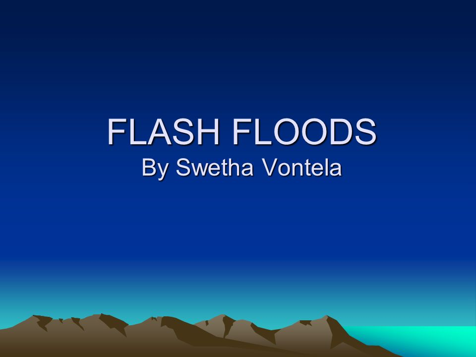 FLASH FLOODS By Swetha Vontela