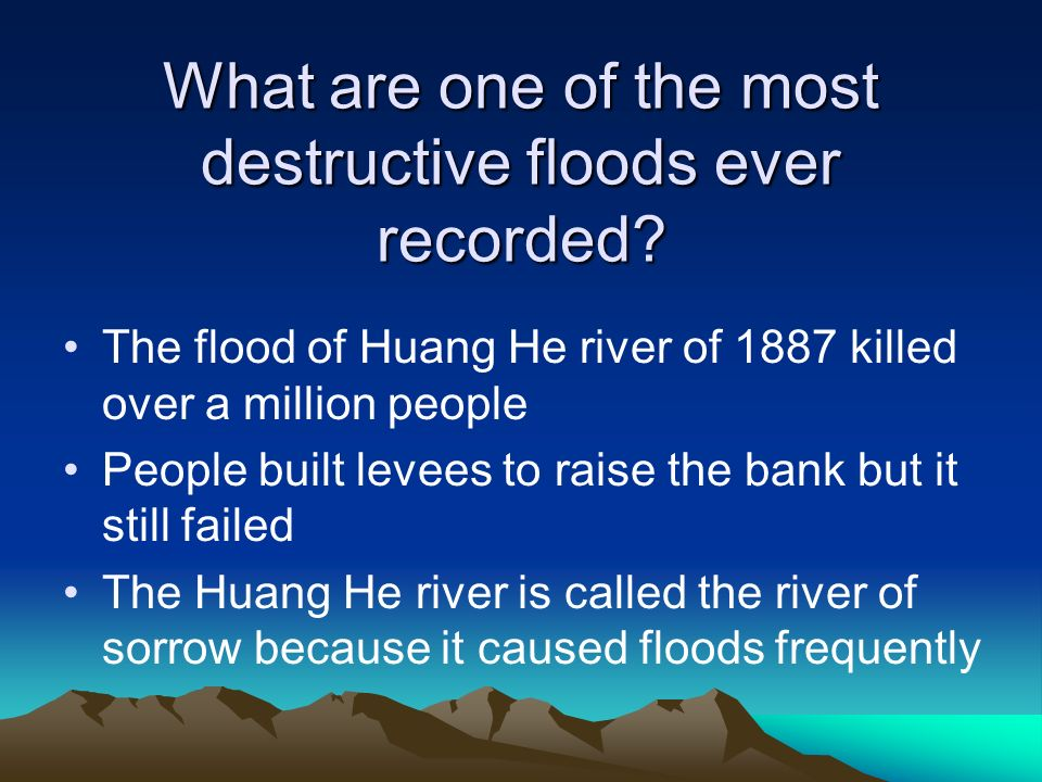 What are one of the most destructive floods ever recorded.