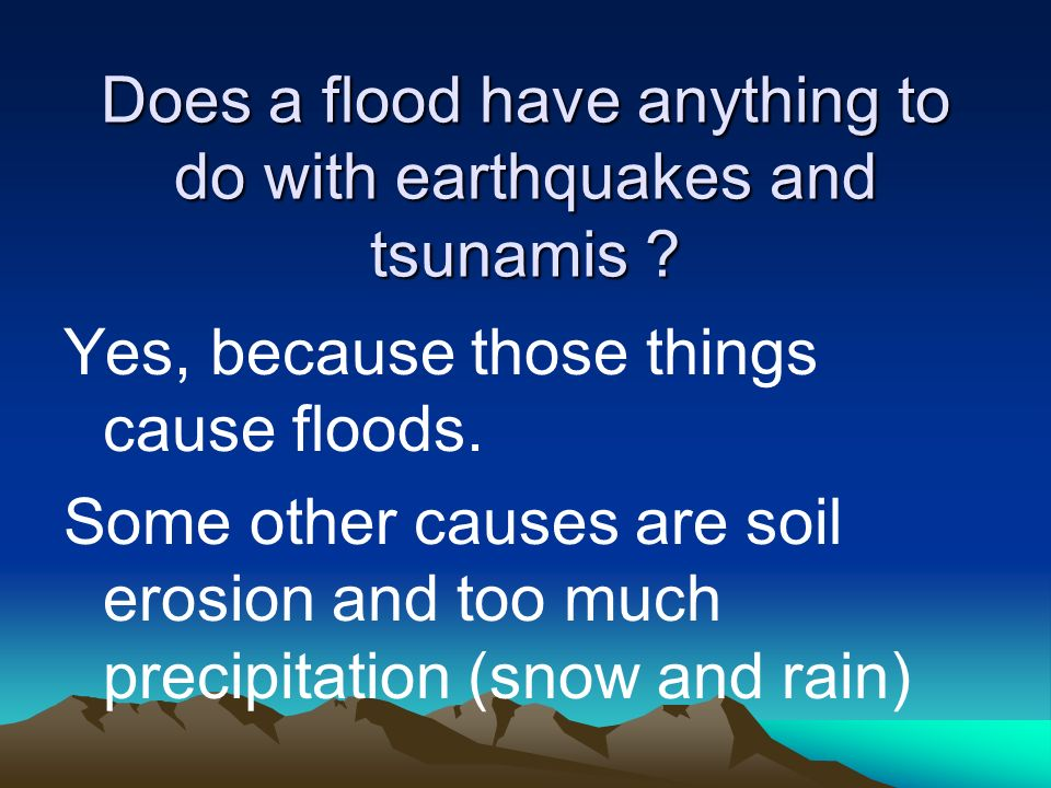 Does a flood have anything to do with earthquakes and tsunamis .