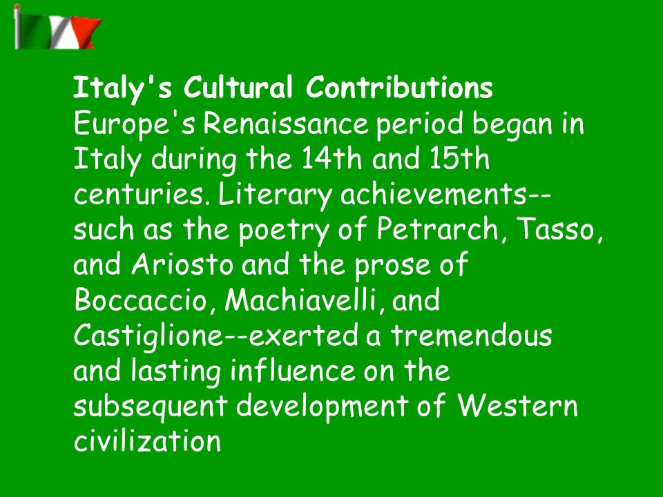 Italy's Cultural Contributions Europe's Renaissance period began in Italy during the 14th and 15th centuries. Literary achievements-- such as the poet