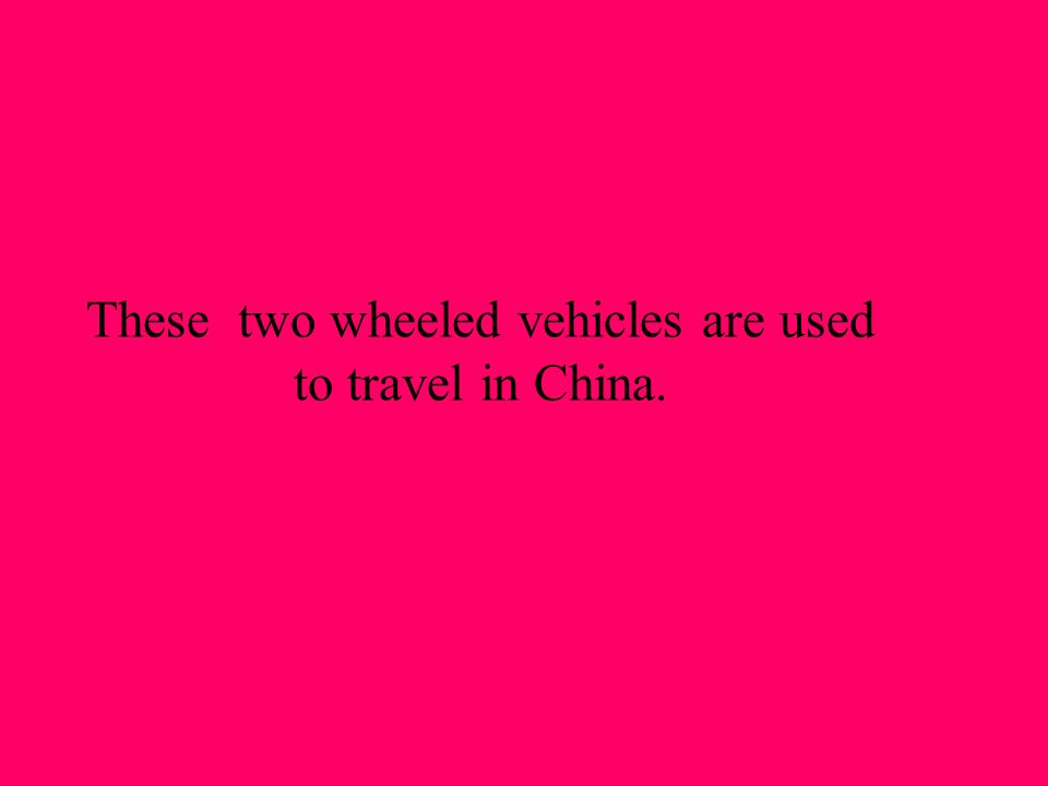 These two wheeled vehicles are used to travel in China.
