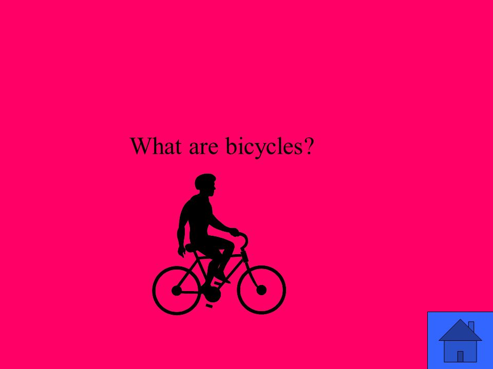 What are bicycles?