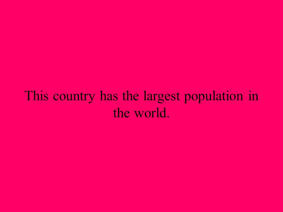This country has the largest population in the world.