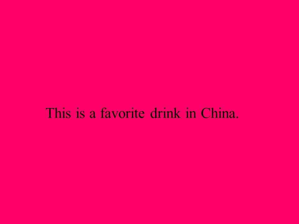 This is a favorite drink in China.