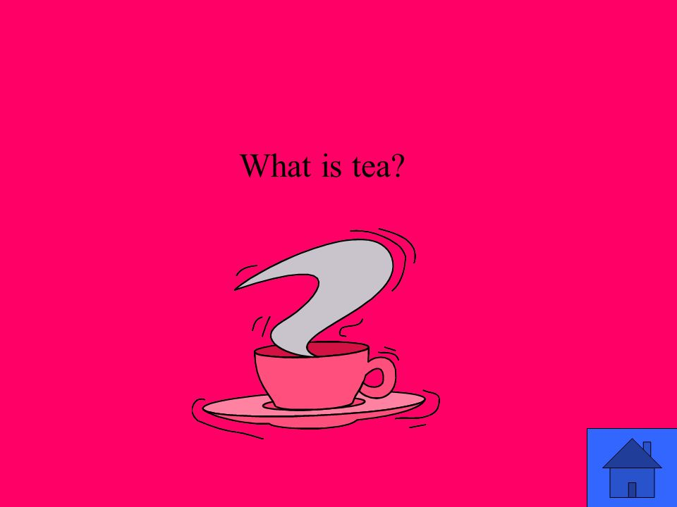 What is tea?