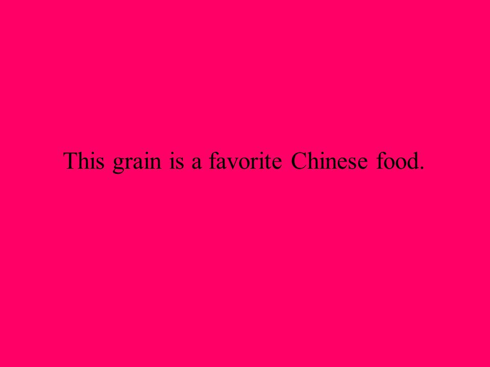 This grain is a favorite Chinese food.