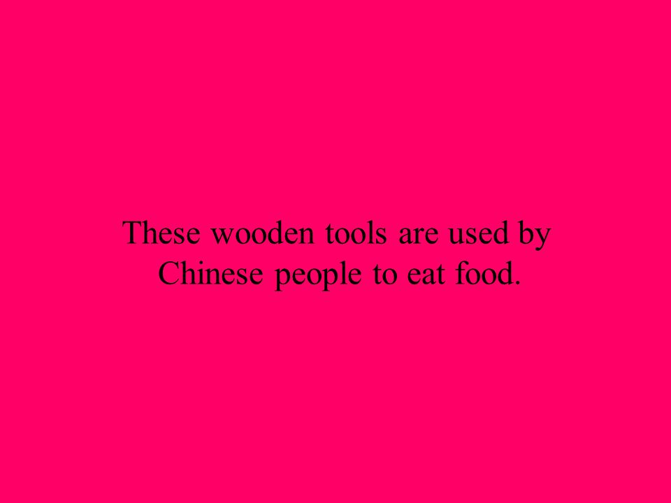 These wooden tools are used by Chinese people to eat food.