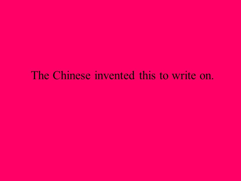 The Chinese invented this to write on.