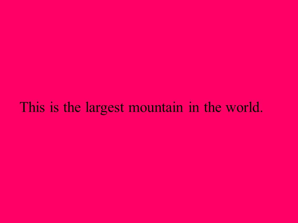 This is the largest mountain in the world.