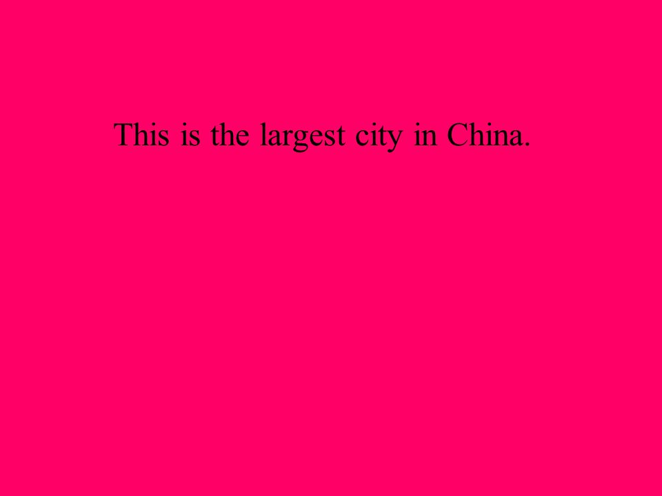 This is the largest city in China.