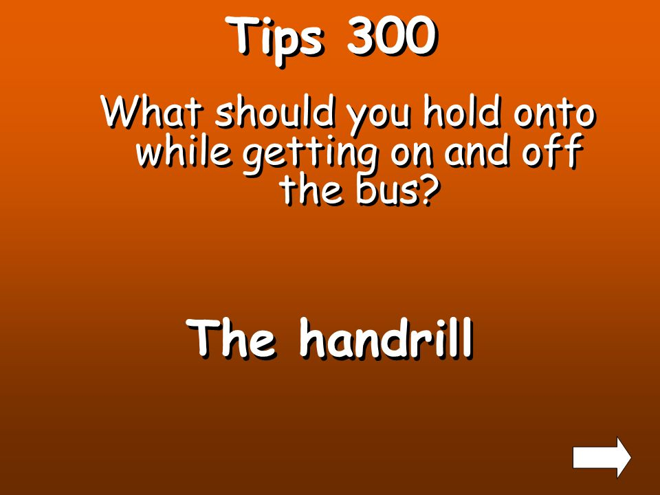 Tips 200 What was the third tip When crossing the street to get on the bus walk 10 ft in front