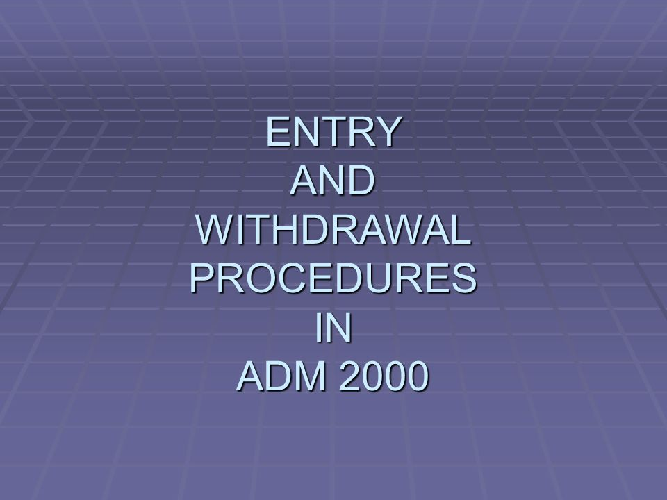 ENTRY AND WITHDRAWAL PROCEDURES IN ADM 2000