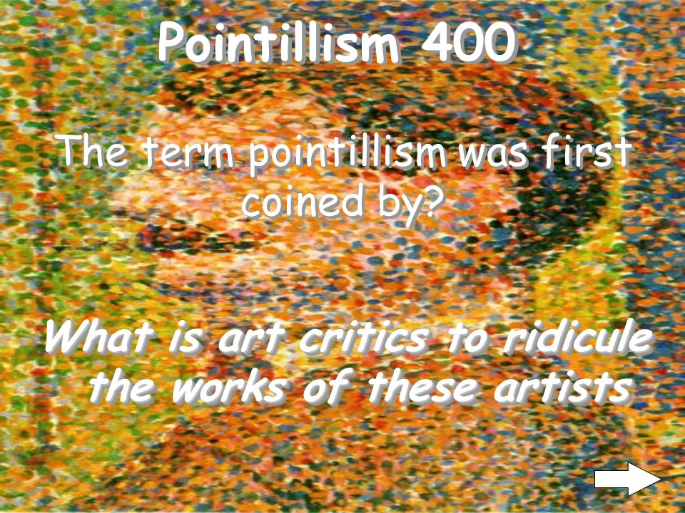 Pointillism 300 What is Impressionism Pointillism is a offshoot of what style of art