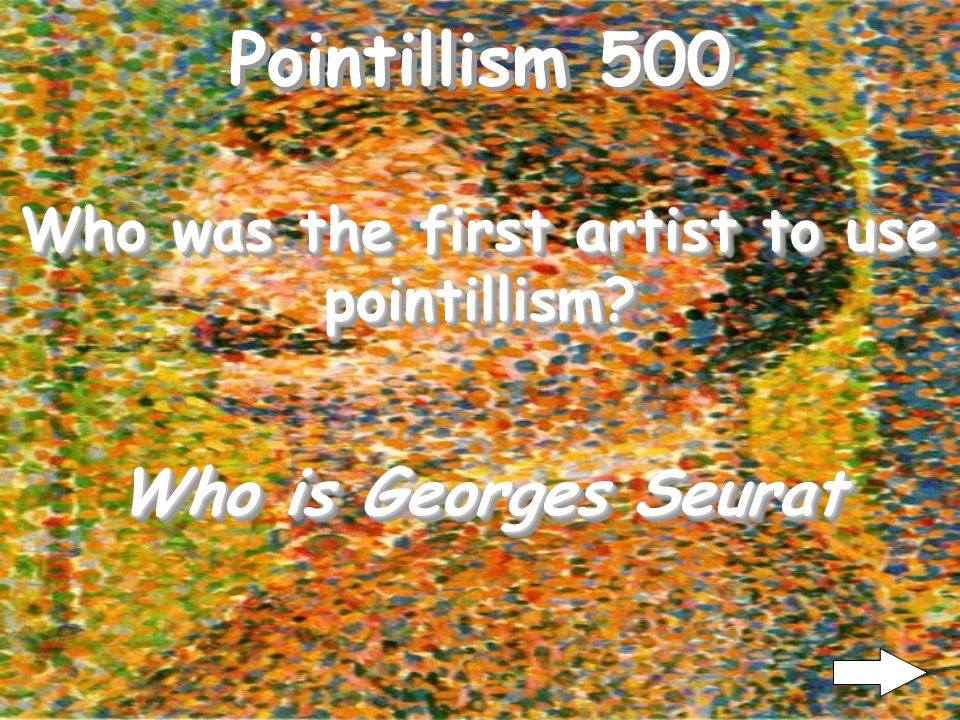 Pointillism 400 What is art critics to ridicule the works of these artists The term pointillism was first coined by