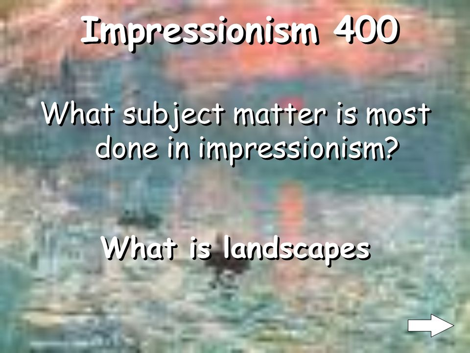 Impressionism 300 What is Monet s early work, Impression: Sunrise What was the impressionism movement s name derived from