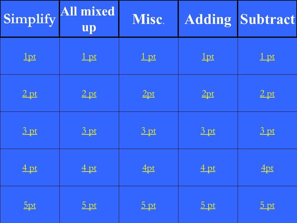 2 pt 3 pt 4 pt 5pt 1 pt 2 pt 3 pt 4 pt 5 pt 1 pt 2pt 3 pt 4pt 5 pt 1pt 2pt 3 pt 4 pt 5 pt 1 pt 2 pt 3 pt 4pt 5 pt 1pt Simplify All mixed up Misc.