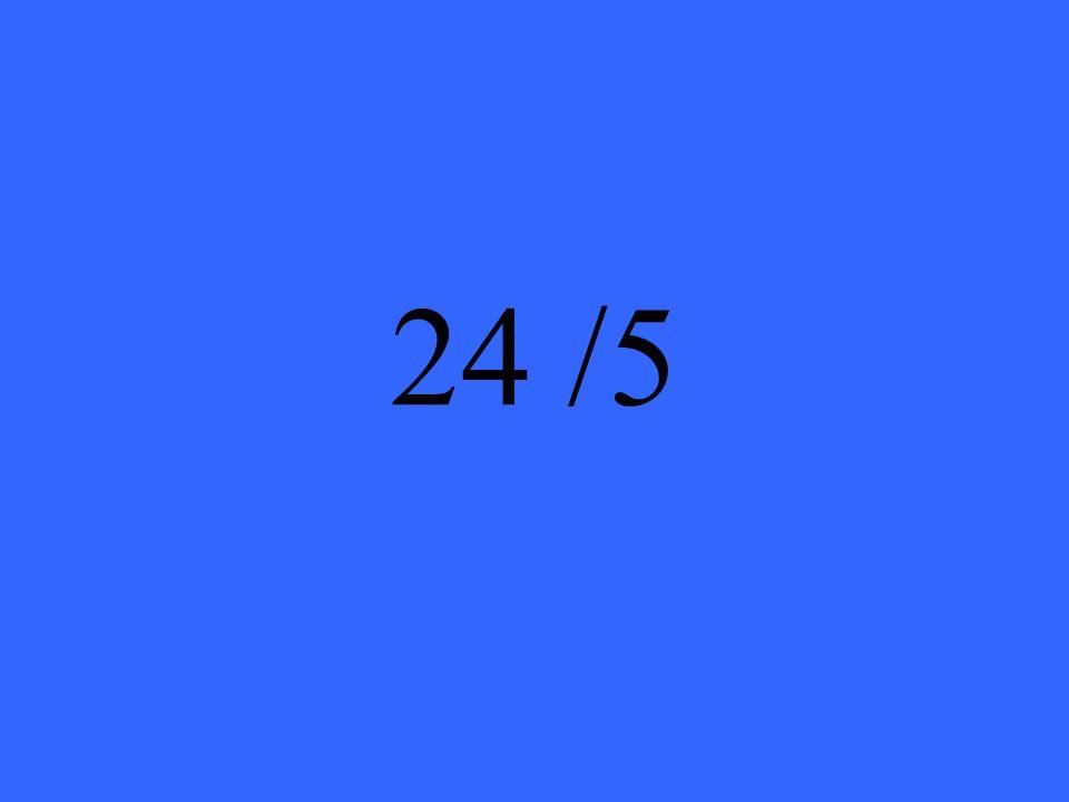24 /5