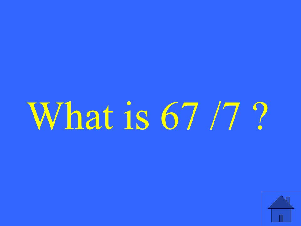What is 67 /7
