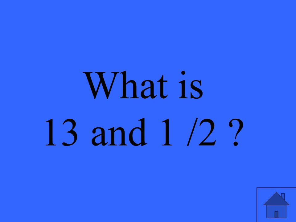 What is 13 and 1 /2