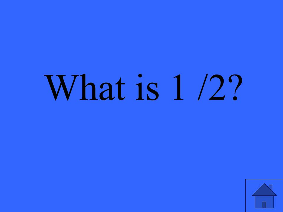 What is 1 /2