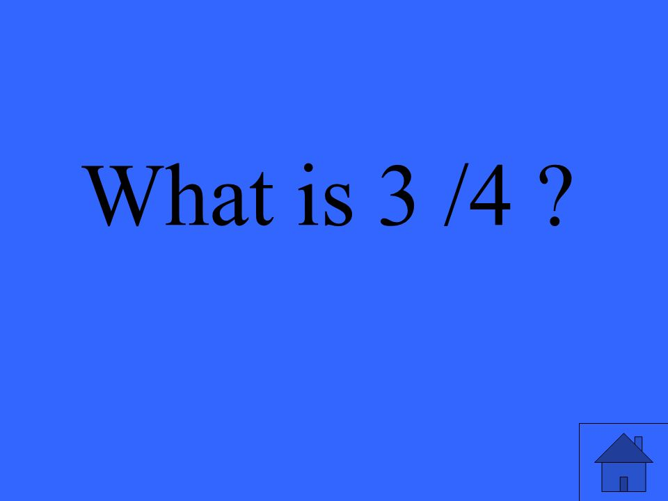 What is 3 /4