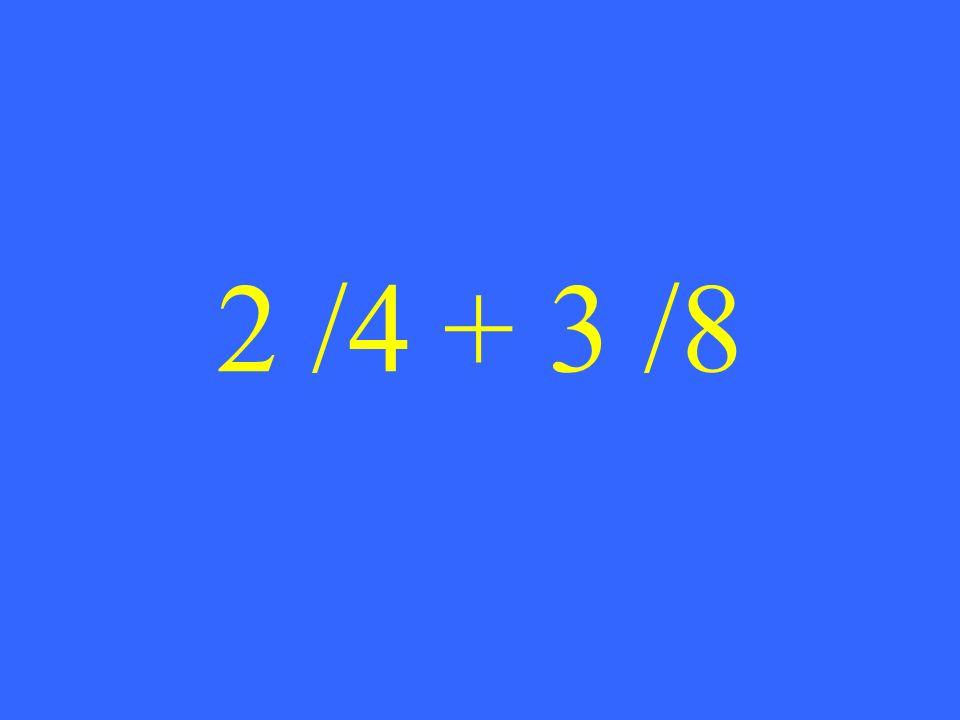 2 /4 + 3 /8