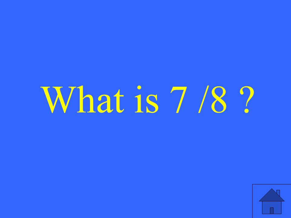 What is 7 /8