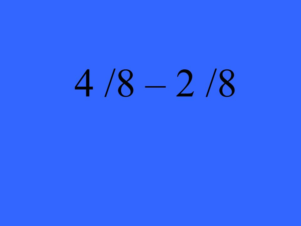 4 /8 – 2 /8