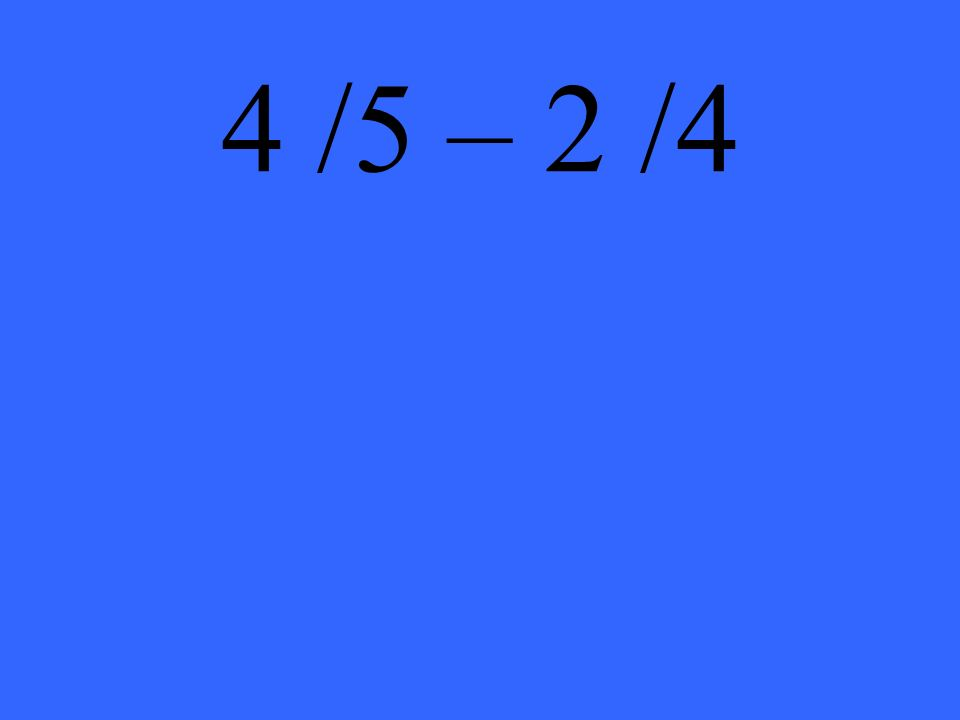 4 /5 – 2 /4