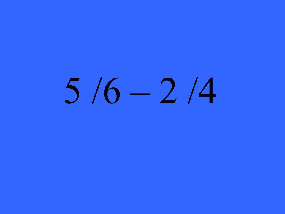 5 /6 – 2 /4