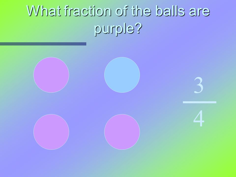 What fraction of the balls are purple? 3 4