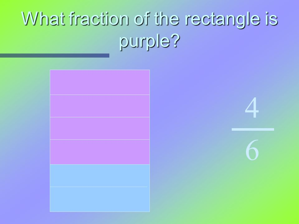 What fraction of the rectangle is purple? 4 6