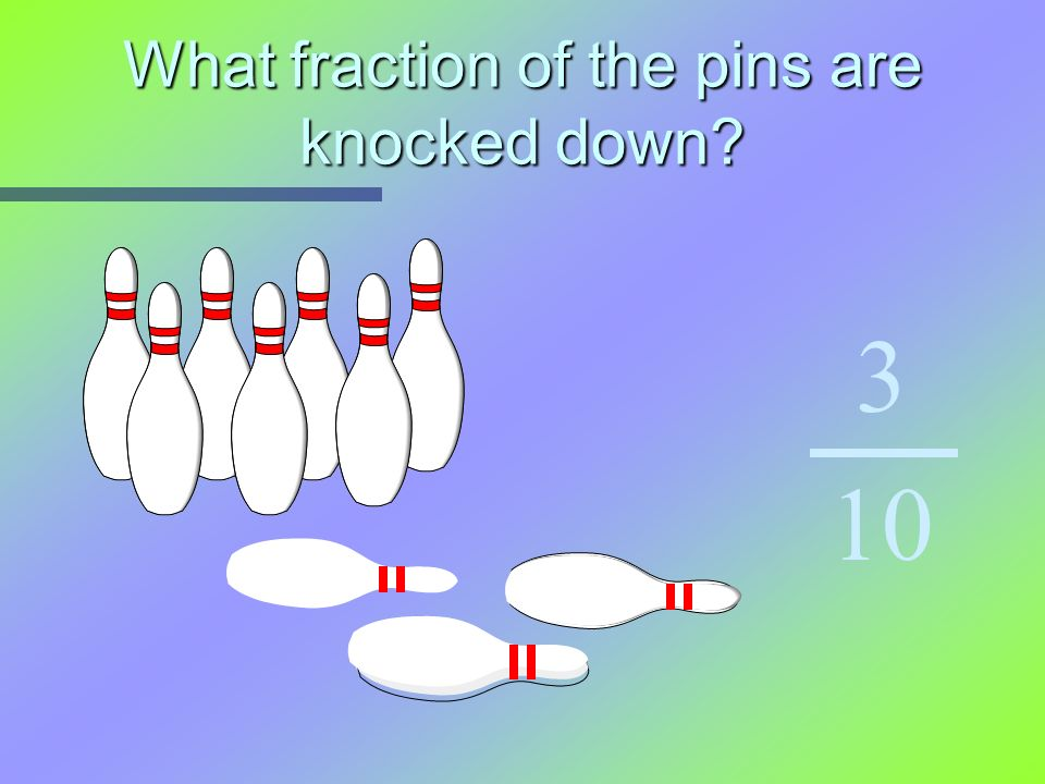 What fraction of the pins are knocked down? 3 10