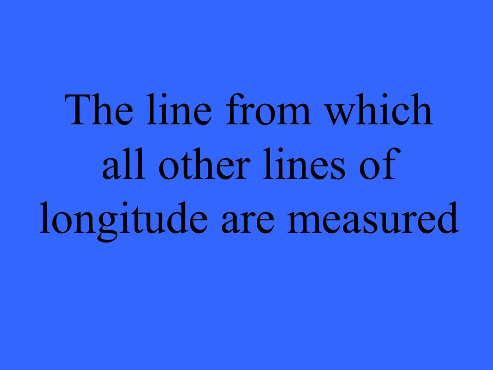 The line from which all other lines of longitude are measured