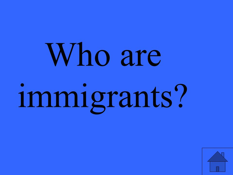 Who are immigrants