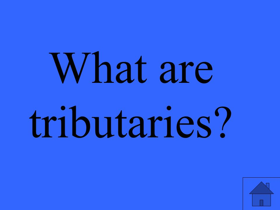 What are tributaries?